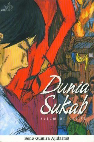 Dunia Sukab (Sejumlah Cerita) - by : Seno Gumira Adjidarma