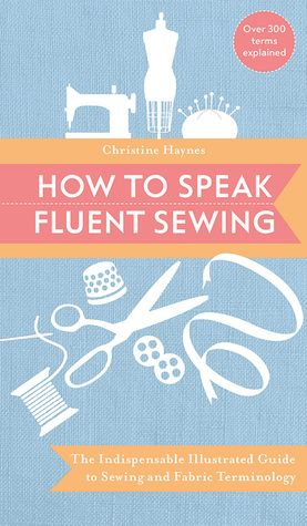 New from C&T Publishing: How to Speak Fluent Sewing by Christine Haynes. A guide to #sewing and #fabric terminology. #books