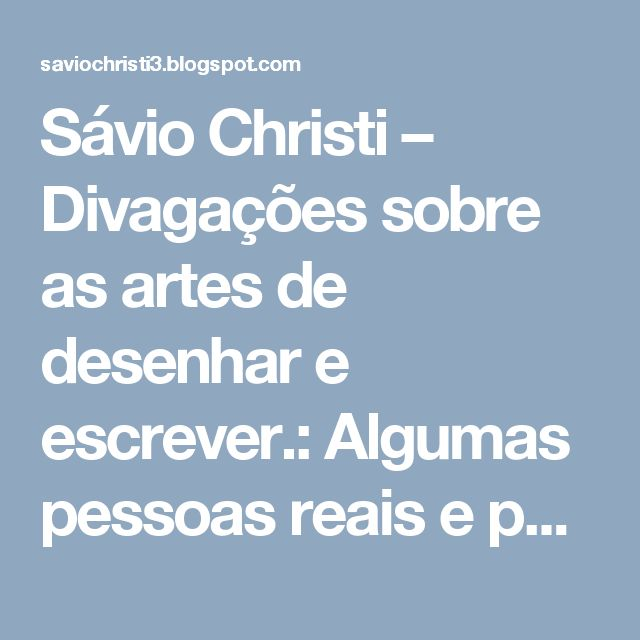 Sávio Christi – Divagações sobre as artes de desenhar e escrever.: Algumas pessoas reais e personagens de outros auto...