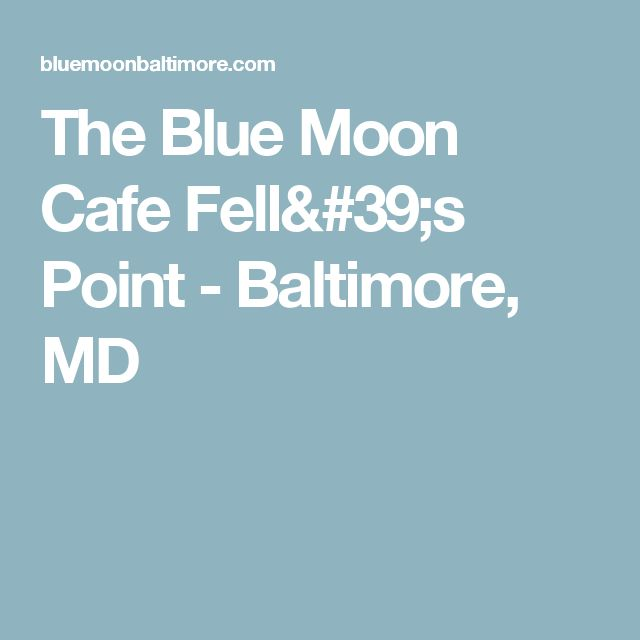 The Blue Moon Cafe Fell's Point - Baltimore, MD