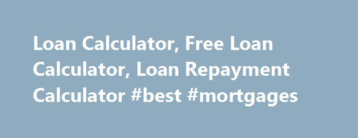 Loan Calculator, Free Loan Calculator, Loan Repayment Calculator #best #mortgages http://mortgage.remmont.com/loan-calculator-free-loan-calculator-loan-repayment-calculator-best-mortgages/  #loan calculator free # Loan Calculator Welcome to our loan calculator website. Here you will find free loan calculators for all your financial needs. The loan calculator given below is absolutely free for your loan repayment calculation needs. It gives formatted (in tables) and non formatted output as…