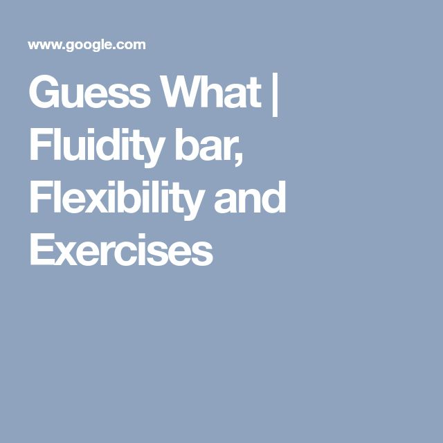 Guess What | Fluidity bar, Flexibility and Exercises