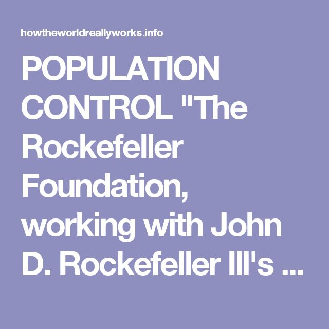 """POPULATION CONTROL """"The Rockefeller Foundation, working with John D. Rockefeller Ill's Population Council, the World Bank, the UN Development Program and the Ford Foundation, and others had been working with the World Health Organization (WHO) for 20 years to develop an anti-fertility vaccine using tetanus as well as with other vaccines. ... In the early 1990's, the World Health Organization (WHO) oversaw massive vaccination campaigns against tetanus in Nicaragua, Mexico and the…"""
