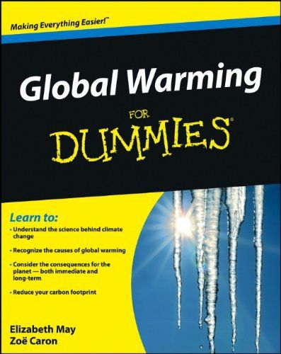 Global Warming For Dummies. #0470840986, #ClimateChanges, #EarthSciencesMeteorologyClimatology, #ElizabethMay, #EnvironmentalScience, #ForDummies, #GlobalWarming, #GlobalWarmingForDummies, #SCI042000, #ZoeCaron #GlobalWarming Get positive suggestions for practical solutions to this heated issue. Hotly debated in the political arena and splashed across the media almost 24/7, global warming has become the topic of the moment. Whatever one's views on its cause, there is no