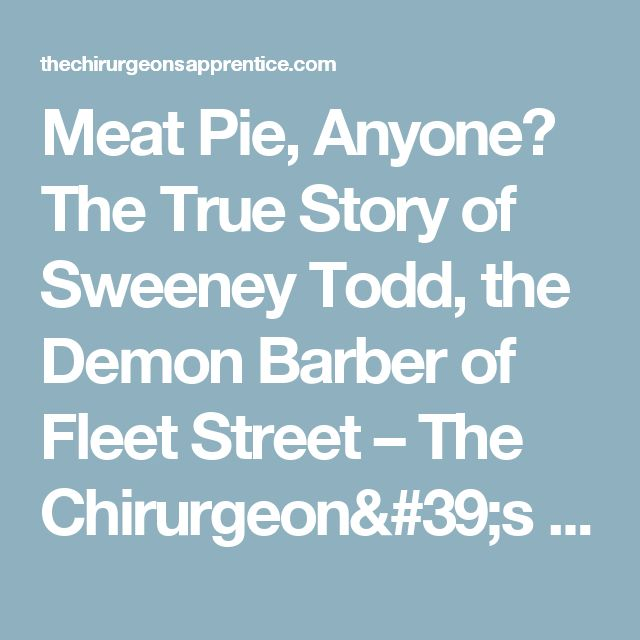 Meat Pie, Anyone? The True Story of Sweeney Todd, the Demon Barber of Fleet Street  – The Chirurgeon's Apprentice