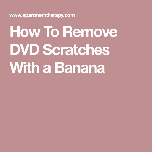 How To Remove DVD Scratches With a Banana