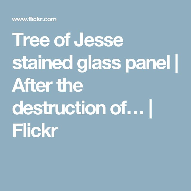 Tree of Jesse stained glass panel   After the destruction of…   Flickr