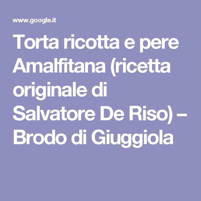 Torta ricotta e pere Amalfitana (ricetta originale di Salvatore De Riso) – Brodo di Giuggiola