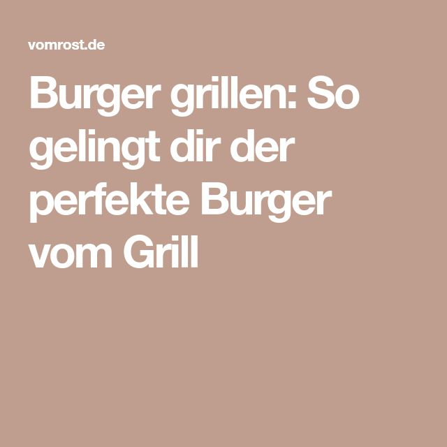 Burger grillen: So gelingt dir der perfekte Burger vom Grill