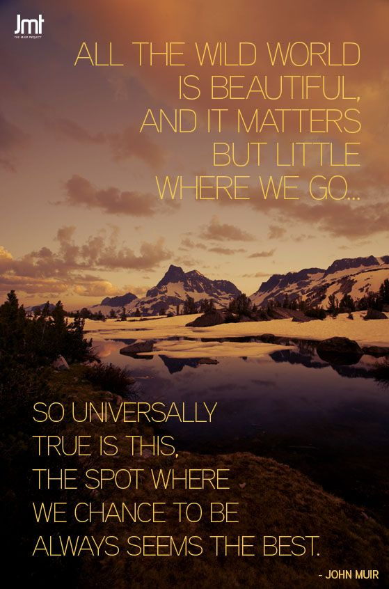 Best John Muir Quotes All the wild world is beautiful, and it matter but little where we  Best John Muir Quotes