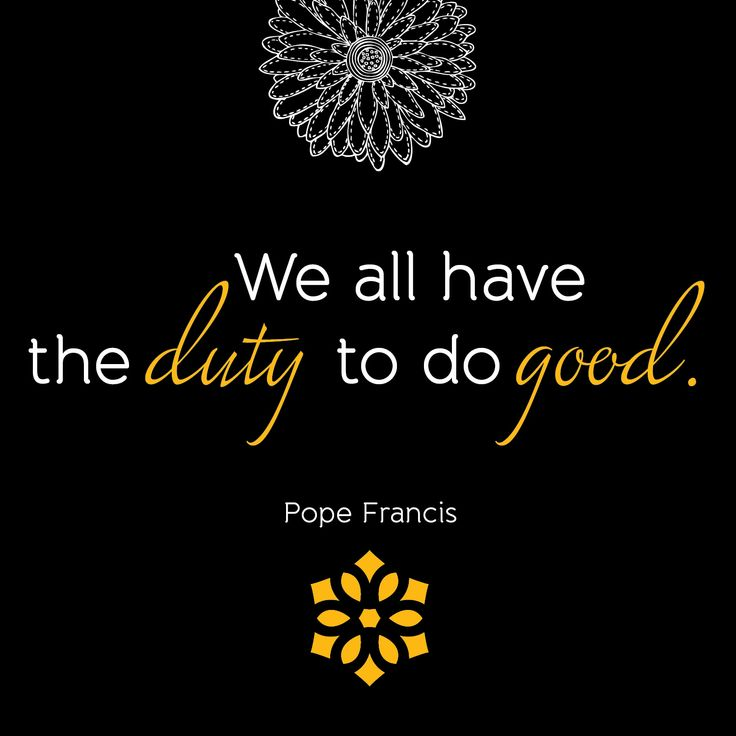 We all have the duty to do good.