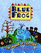 Blue frog : the legend of chocolate (in TAL)