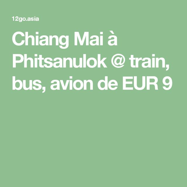 Chiang Mai à Phitsanulok @ train, bus, avion de EUR 9