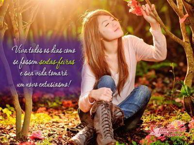 Viva todos os dias como se fossem sextas-feiras e sua vida tomará um novo entusiasmo! #sextafeira