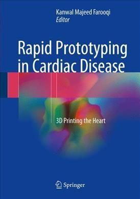 Rapid Prototyping in Cardiac Disease: 3d Printing the Heart