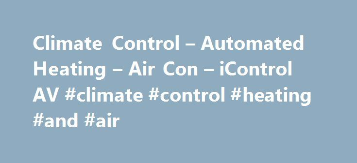 Climate Control – Automated Heating – Air Con – iControl AV #climate #control #heating #and #air http://miami.nef2.com/climate-control-automated-heating-air-con-icontrol-av-climate-control-heating-and-air/  # Climate Control Enjoy perfect temperatures throughout your home with heating and air conditioning control, operated from one simple device. Automated heating and air conditioning brings cost-effective luxury to your home. You will save money (and help the planet) by managing your air…