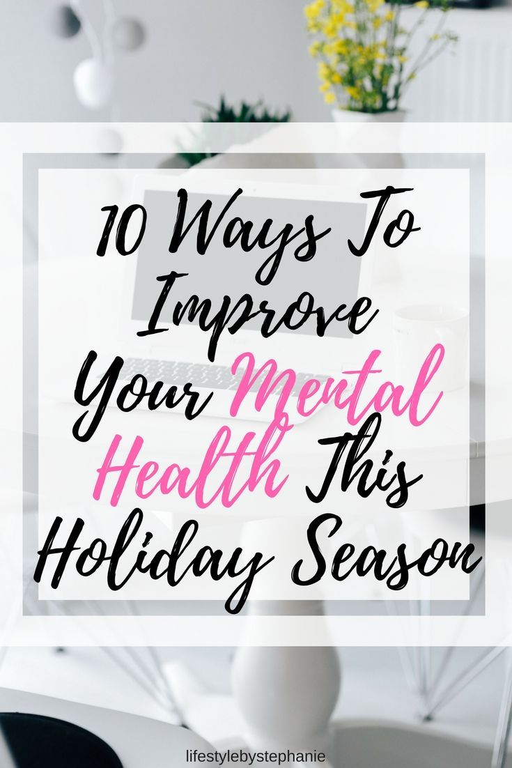 10 Ways To Improve Your Mental Health This Holiday Season