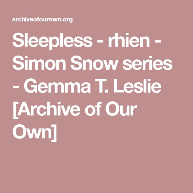 Sleepless - rhien - Simon Snow series - Gemma T. Leslie [Archive of Our Own]