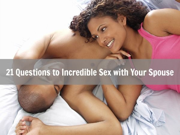 21 Questions To Incredible Sex With Your Spouse | BlackandMarriedWithKids.com