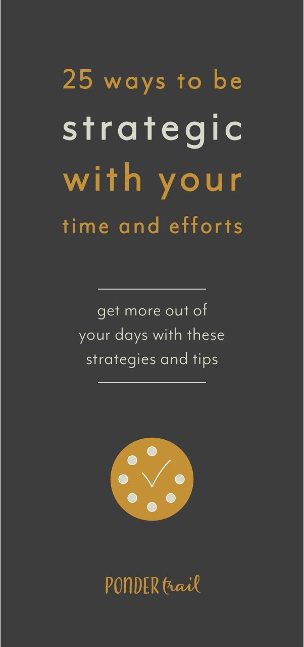 25 Ways Strategic with Your Time + Efforts, productivity secrets, time management save time top tips