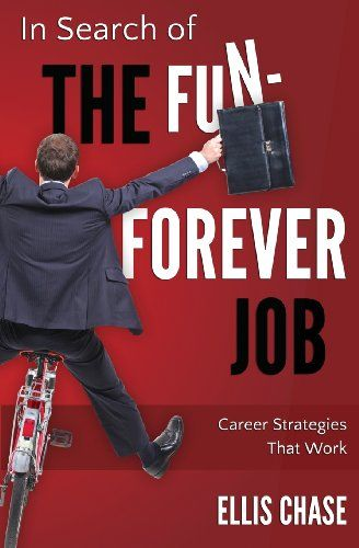 In Search of the Fun-Forever Job: Career Strategies that ...