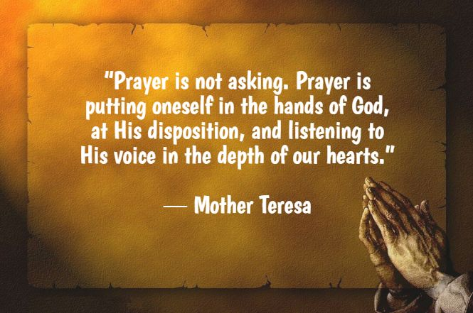 """""""Prayer is not asking. Prayer is putting oneself in the hands of God, at His disposition, and listening to His voice in the depth of our hearts.""""  ― Mother Teresa #BringHomeFestival"""