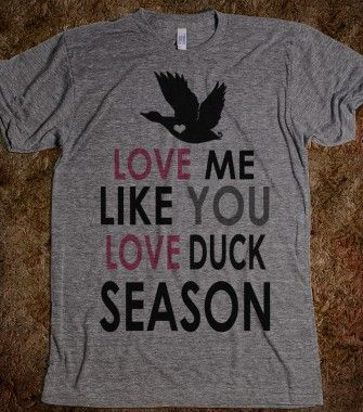 Love Me Like You Love Duck Season - Huntin' Life - totally buying this!