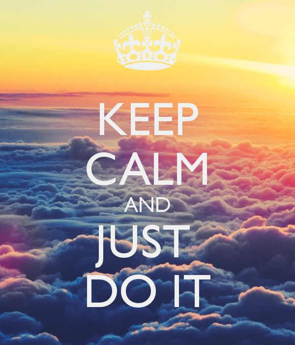 KEEP CALM AND JUST DO IT | BeLiEvE iN miRaCLeS