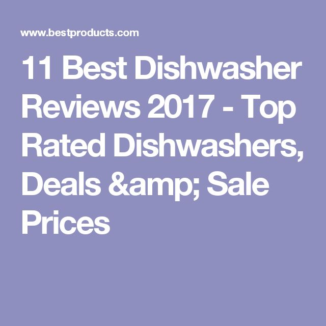 11 Best Dishwasher Reviews 2017 - Top Rated Dishwashers, Deals & Sale Prices