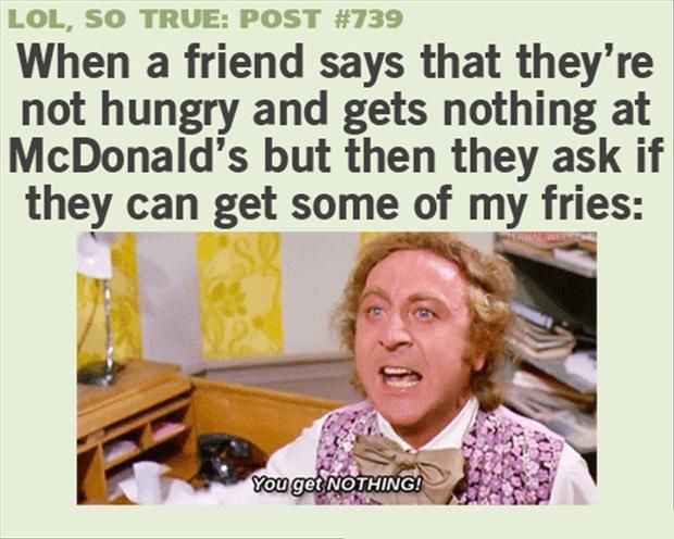 Funny Quotes About Nothing: When A Friend Says That They're Not Hungry And Gets