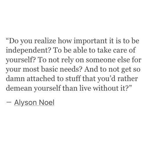 do you realise how important it is to be independent?