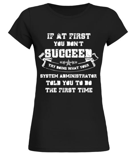 If at first you dont succeed- System Administrator- T-shirt