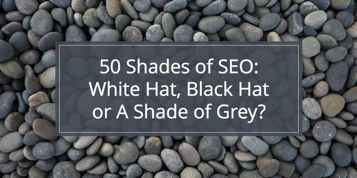 50 Shades of SEO: Black Hat, White Hat, or A Shade of Grey?