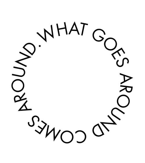 What goes around comes around #quote. This will be my third tat.....the words not the set up.