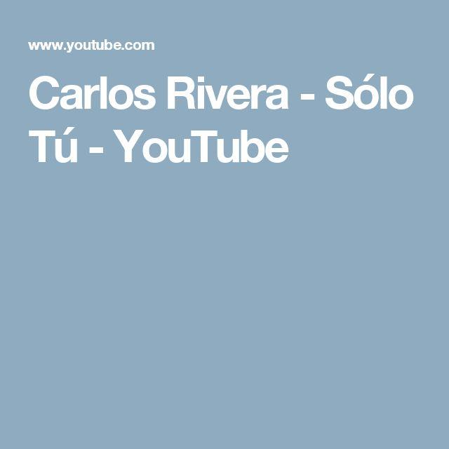 Carlos Rivera - Sólo Tú - YouTube
