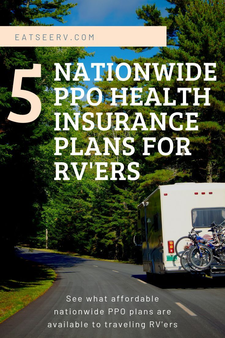 Affordable And Nationwide Health Insurance Coverage For Rvers Health Insurance Options Health Insurance Ppo Health Insurance