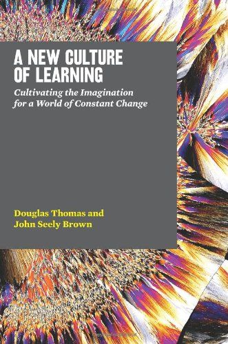 A New Culture of Learning: Cultivating the Imagination for a World of Constant Change by Douglas Thomas http://www.amazon.co.uk/dp/1456458884/ref=cm_sw_r_pi_dp_NJ1sub12GJ3WC