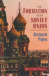 THE FORMATION OF THE SOVIET UNION: COMMUNISM AND NATIONALISM, 1917-1923: WITH A NEW PREFACE~Richard Pipes~Harvard University Press~1997