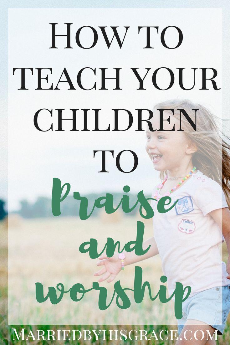 Teaching Your Children How to Praise.