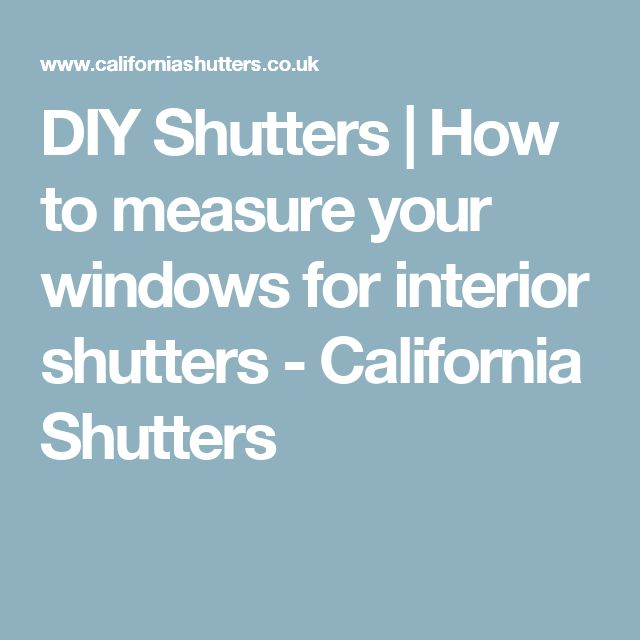 DIY Shutters | How to measure your windows for interior shutters - California Shutters