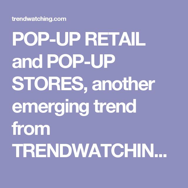 POP-UP RETAIL and POP-UP STORES, another emerging trend from TRENDWATCHING.COM  |  From Target to Song in the City and Vacant, temporary stores are all the rage!