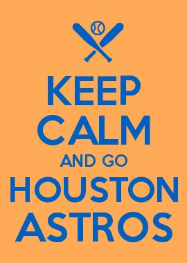 KEEP CALM AND GO HOUSTON ASTROS