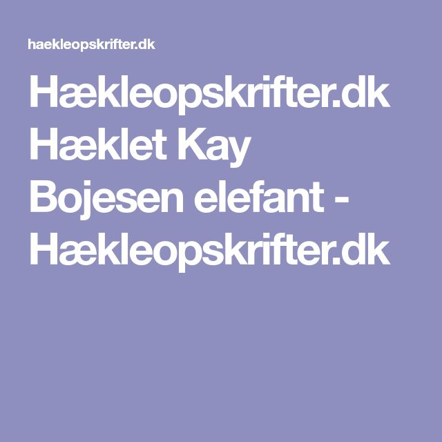 Hækleopskrifter.dk Hæklet Kay Bojesen elefant - Hækleopskrifter.dk