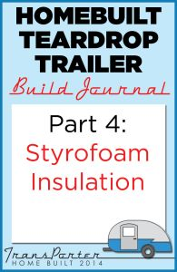 Part 4 Homebuilt Teardrop Trailer Build Journal: Styrofoam Insulation