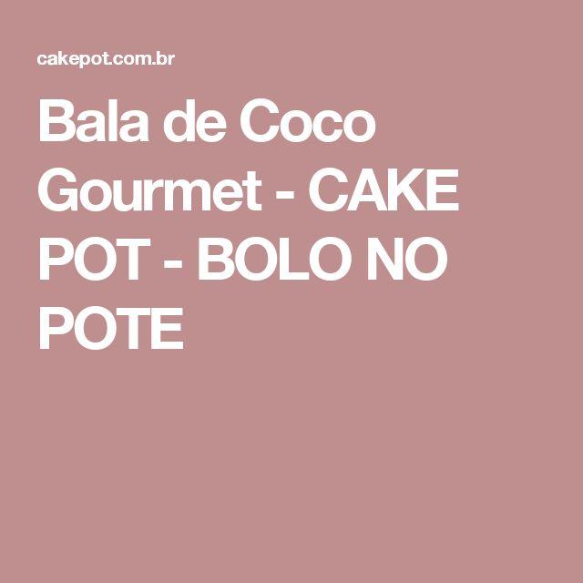 Bala de Coco Gourmet - CAKE POT - BOLO NO POTE