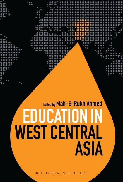Edited by Mah-E-Rukh Ahmed (2013) Education in West Central Asia (London: Bloomsbury Academic)