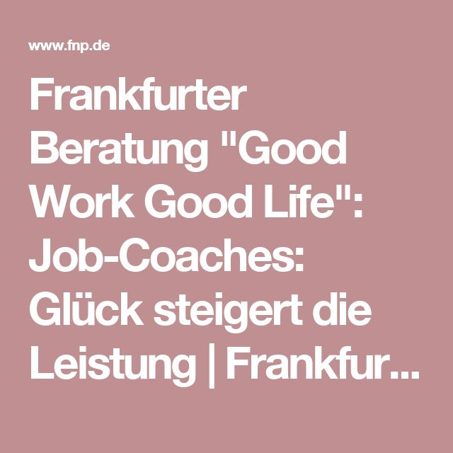 "Frankfurter Beratung ""Good Work Good Life"": Job-Coaches: Glück steigert die Leistung | Frankfurter Neue Presse"