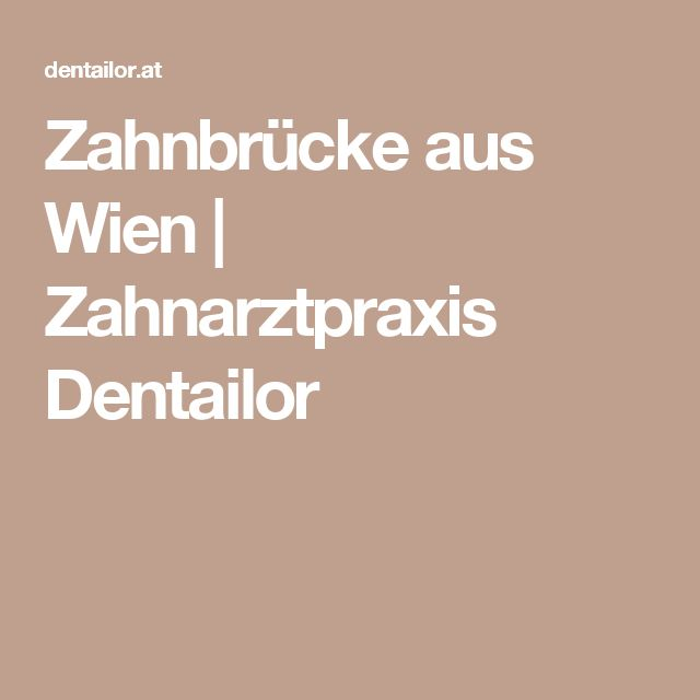 Zahnbrücke aus Wien | Zahnarztpraxis Dentailor