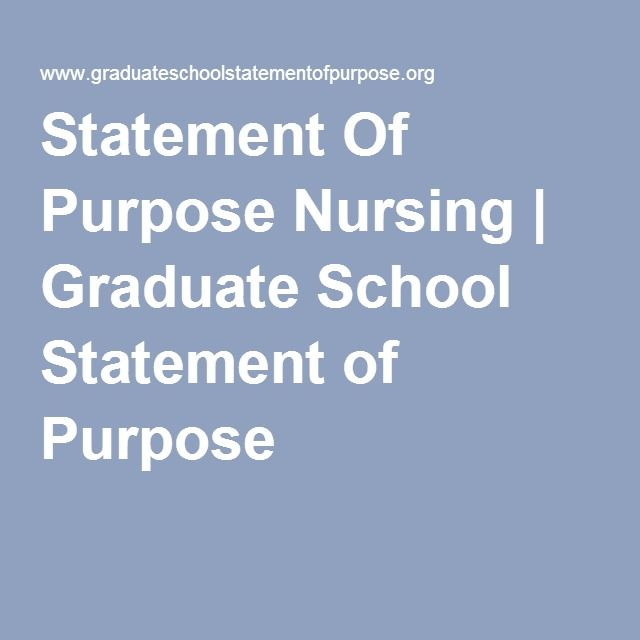 statement of purpose for graduate nursing The statement of purpose should convince readers– the faculty on the selection committee– that you have solid achievements behind you that show promise for your.