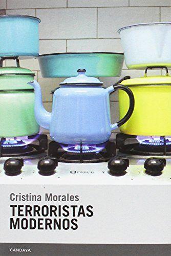 Terroristas modernos / Cristina Morales.. -- Barcelona : Candaya, 2017.